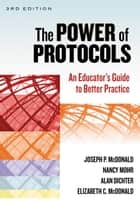The Power of Protocols - An Educator's Guide to Better Practice, Third Edition ebook by Joseph P. McDonald, Nancy Mohr, Alan Dichter,...