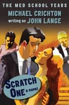 Scratch One - A Novel ebook by Michael Crichton, John Lange