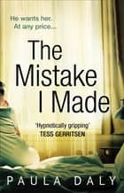 The Mistake I Made ebook by Paula Daly