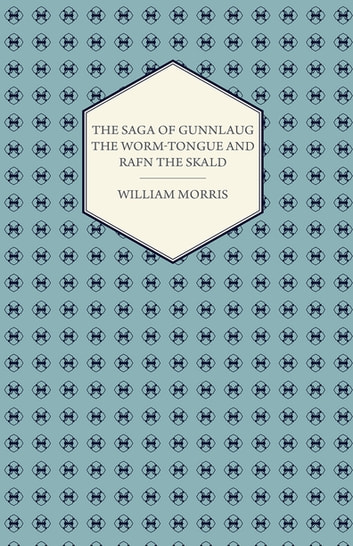 The Saga of Gunnlaug the Worm-tongue and Rafn the Skald (1869) ebook by William Morris