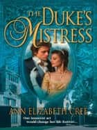 The Duke's Mistress ebook by Ann Elizabeth Cree