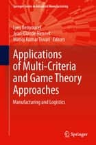 Applications of Multi-Criteria and Game Theory Approaches ebook by Lyes Benyoucef,Jean-Claude Hennet,Manoj Kumar Tiwari
