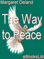 The Way to Peace ebook by Deland, Margaret