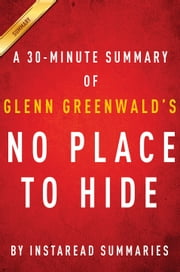 No Place to Hide: A 30-minute Summary of Glenn Greenwald's book ebook by Instaread Summaries