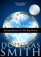 Going Harvey in the Big House ebook by Douglas Smith