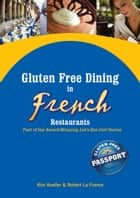 Gluten Free Dining in French Restaurants - Part of the Award-Winning Let's Eat Out! Series ebook by Kim Koeller, Robert La France, Katie Barany