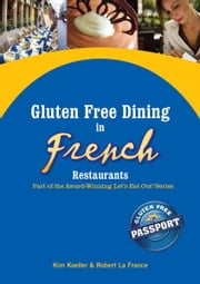 Gluten Free Dining in French Restaurants - Part of the Award-Winning Let's Eat Out! Series ebook by Kim Koeller,Robert La France,Katie Barany