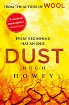 Dust - (Wool Trilogy 3) ebook by Hugh Howey