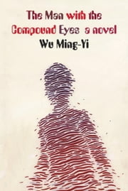 The Man with the Compound Eyes - A Novel ebook by Wu Ming-Yi