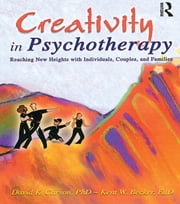 Creativity in Psychotherapy - Reaching New Heights with Individuals, Couples, and Families ebook by David K Carson,Kent Becker