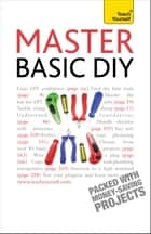 Master Basic DIY: Teach Yourself ebook by DIY Doctor