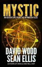 Mystic- An Adventure from the Myrmidon Files - Myrmidon Files, #2 ebook by