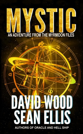 Mystic- An Adventure from the Myrmidon Files - Myrmidon Files, #2 ebook by David Wood,Sean Ellis