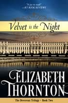 Velvet is the Night - The Devereux Trilogy - Book Two ebook by Elizabeth Thornton
