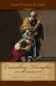 Consoling Thoughts on Eternity ebook by St. Francis de Sales