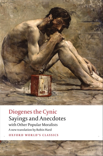 Sayings and Anecdotes - with Other Popular Moralists ebook by Diogenes the Cynic