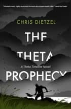 The Theta Prophecy ebook by Chris Dietzel