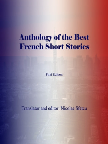 Anthology of the Best French Short Stories ebook by Nicolae Sfetcu