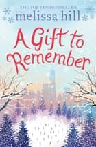A Gift to Remember ebook by Melissa Hill