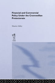 Financial and Commercial Policy Under the Cromwellian Protectorate ebook by Maurice Ashley