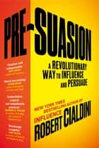 Pre-Suasion - A Revolutionary Way to Influence and Persuade eBook by Robert Cialdini