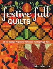 Festive Fall Quilts - 21 Fun Appliqué Projects for Halloween, Thanksgiving & More ebook by Kim Schaefer