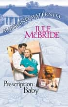 Prescription: Baby (Mills & Boon M&B) eBook by Jule McBride