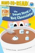 The Sweet Story of Hot Chocolate! - with audio recording ebook by Stephen Krensky, Rob McClurkan