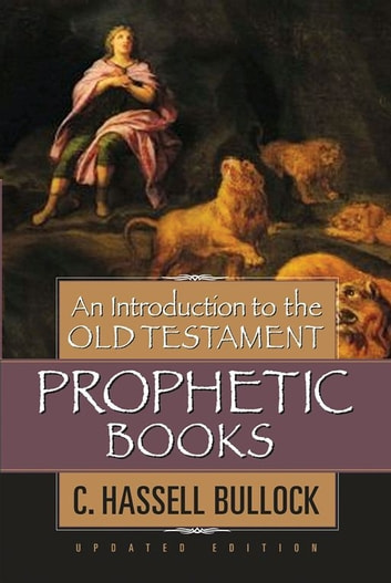 An Introduction to the Old Testament Prophetic Books ebook by C. Hassell Bullock