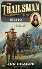 The Trailsman #390 - Devil's Den ebook by Jon Sharpe