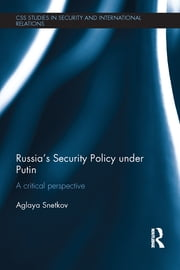 Russia's Security Policy under Putin - A critical perspective ebook by Aglaya Snetkov