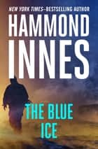 The Blue Ice ebook by Hammond Innes