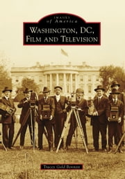 Washington, D.C., Film and Television ebook by Tracey Gold Bennett