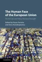 The Human Face of the European Union - Are EU Law and Policy Humane Enough? ebook by Nuno Ferreira, Dora Kostakopoulou