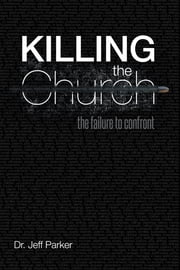 Killing the Church - The Failure to Confront ebook by Dr. Jeff Parker