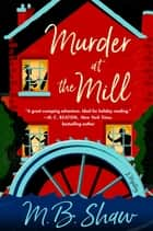 Murder at the Mill - A Mystery ebook by M. B. Shaw