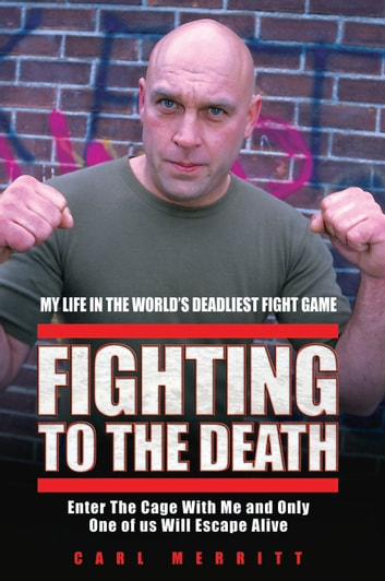 Fighting to the Death - My Life in the World's Deadliest Fight Game ebook by Carl Merritt