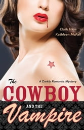 The Cowboy and the Vampire - A Darkly Romantic Mystery ebook by Clark Hays,Kathleen McFall