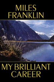 My Brilliant Career ebook by Franklin, Miles