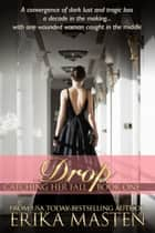 Drop - Catching Her Fall, #1 ebook by Erika Masten
