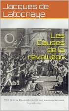 Les Causes de la révolution ebook by Jacques de Latocnaye