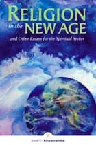 Religion in the New Age - And Other Essays for the Spiritual Seeker ebook by Swami Kriyananda