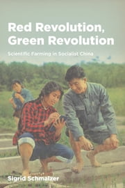 Red Revolution, Green Revolution - Scientific Farming in Socialist China ebook by Sigrid Schmalzer