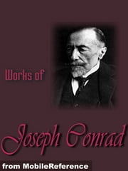Works Of Joseph Conrad: (25+ Works) Includes Heart Of Darkness And The Secret Sharer, The Secret Agent, Under Western Eyes, Lord Jim, Nostromo, Under Western Eyes And More (Mobi Collected Works) ebook by Joseph Conrad