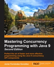 Mastering Concurrency Programming with Java 9 - Second Edition ebook by Javier Fernandez Gonzalez