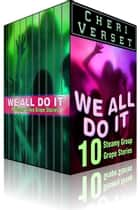 We All Do It - 10 Steamy Group Grope Stories ebook by Cheri Verset