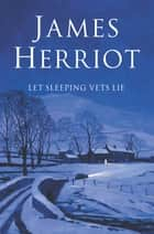 Let Sleeping Vets Lie ebook by James Herriot