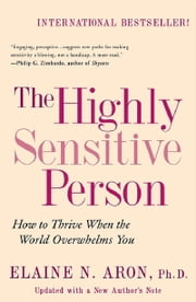 The Highly Sensitive Person - How to Thrive When the World Overwhelms You eBook by Elaine N. Aron, Ph.D.