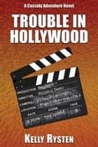 Trouble in Hollywood: A Cassidy Adventure Novel ebook by Kelly Rysten