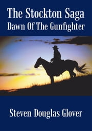 The Stockton Saga - Dawn Of The Gunfighter ebook by Steven Douglas Glover